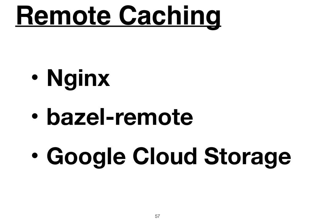 Remote Caching 57 ɾNginx ɾbazel-remote ɾGoogle ...