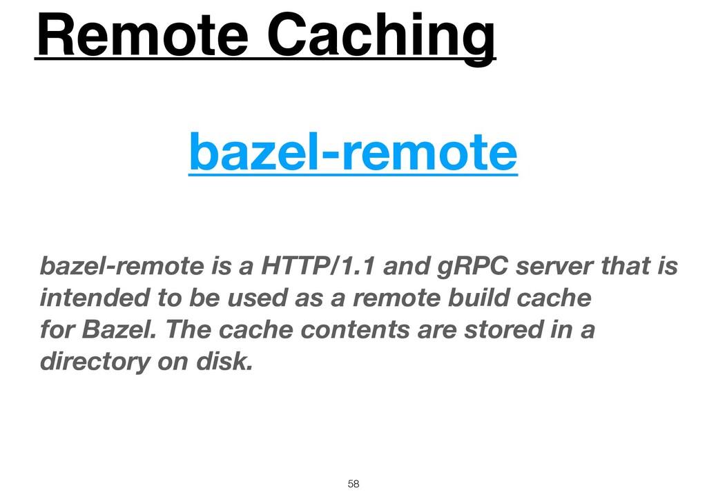 Remote Caching 58 bazel-remote bazel-remote is ...