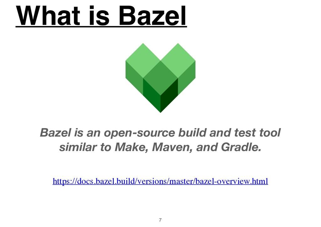 What is Bazel 7 Bazel is an open-source build a...
