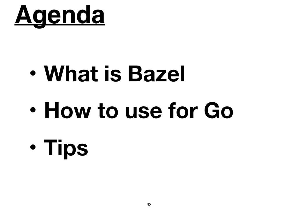 Agenda 63 ɾWhat is Bazel ɾHow to use for Go ɾTi...