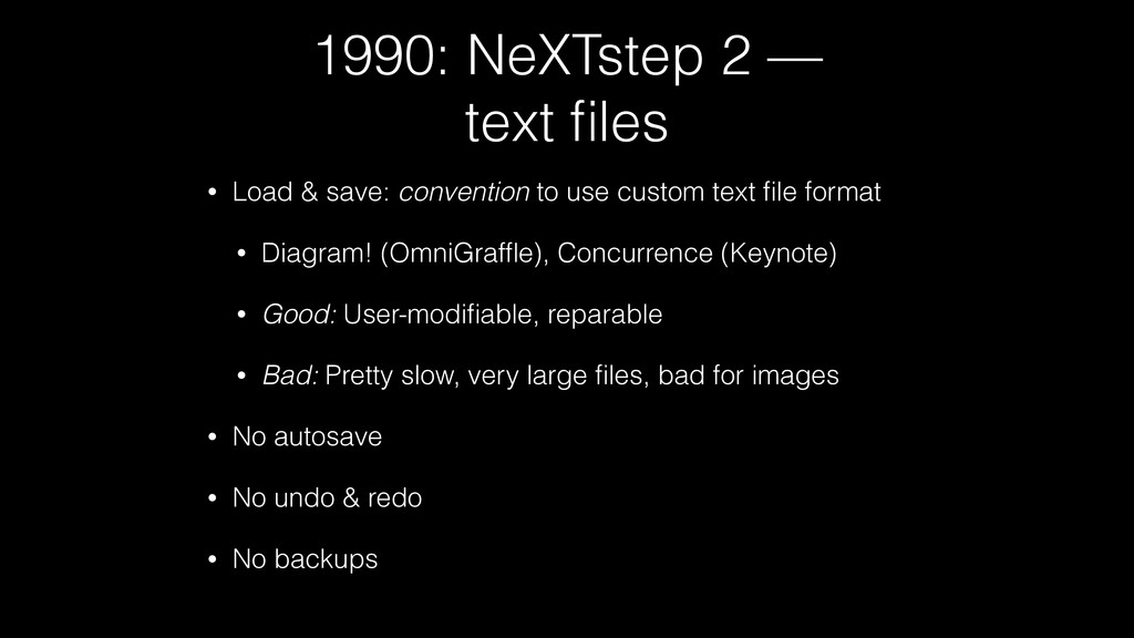 1990: NeXTstep 2 — text files • Load & save: con...
