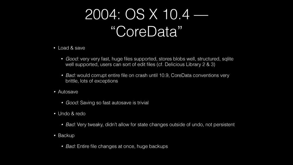 """2004: OS X 10.4 — """"CoreData"""" • Load & save • Go..."""