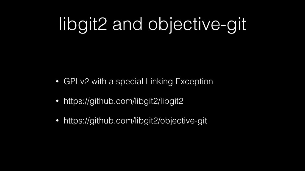 libgit2 and objective-git • GPLv2 with a specia...