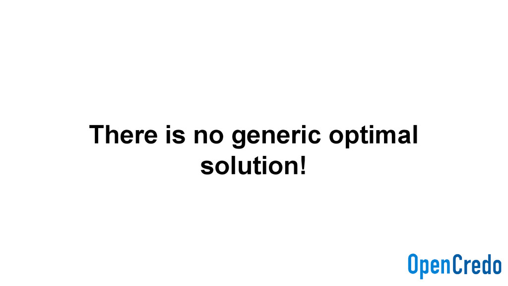 There is no generic optimal solution!