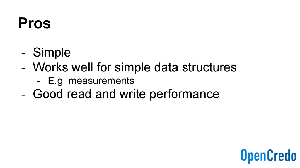Pros - Simple - Works well for simple data stru...