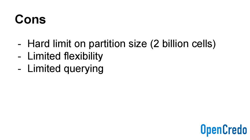 Cons - Hard limit on partition size (2 billion ...