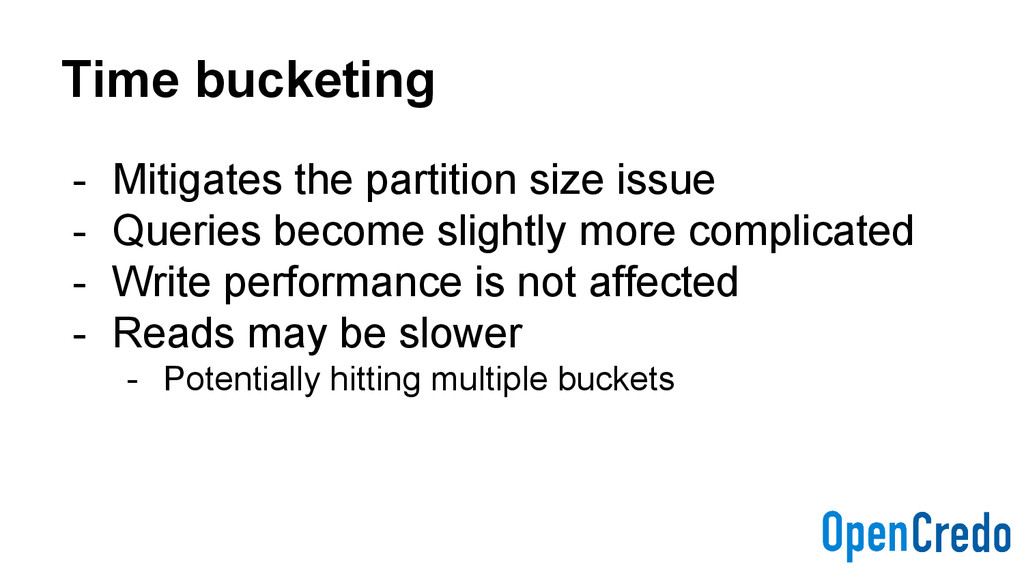 Time bucketing - Mitigates the partition size i...