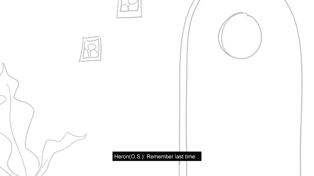 Scene 6 Panel 1 Dialog Heron(O.S.): Remember la...