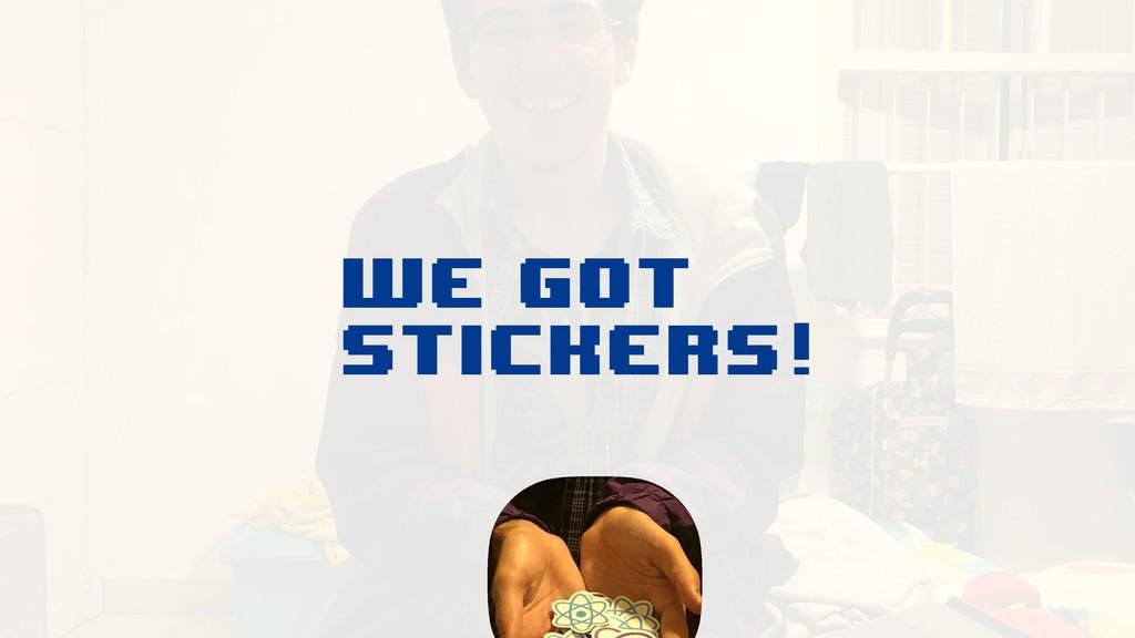 We got stickers!
