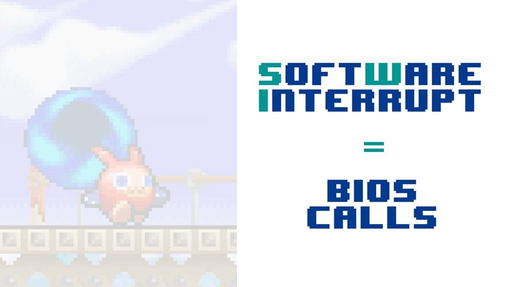 SoftWare Interrupt = Bios calls