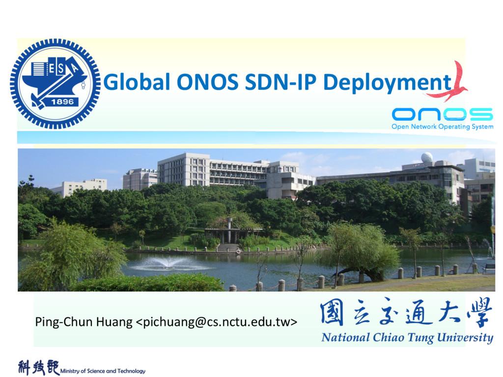 Global ONOS SDN-IP Deployment Ping-Chun Huang <...