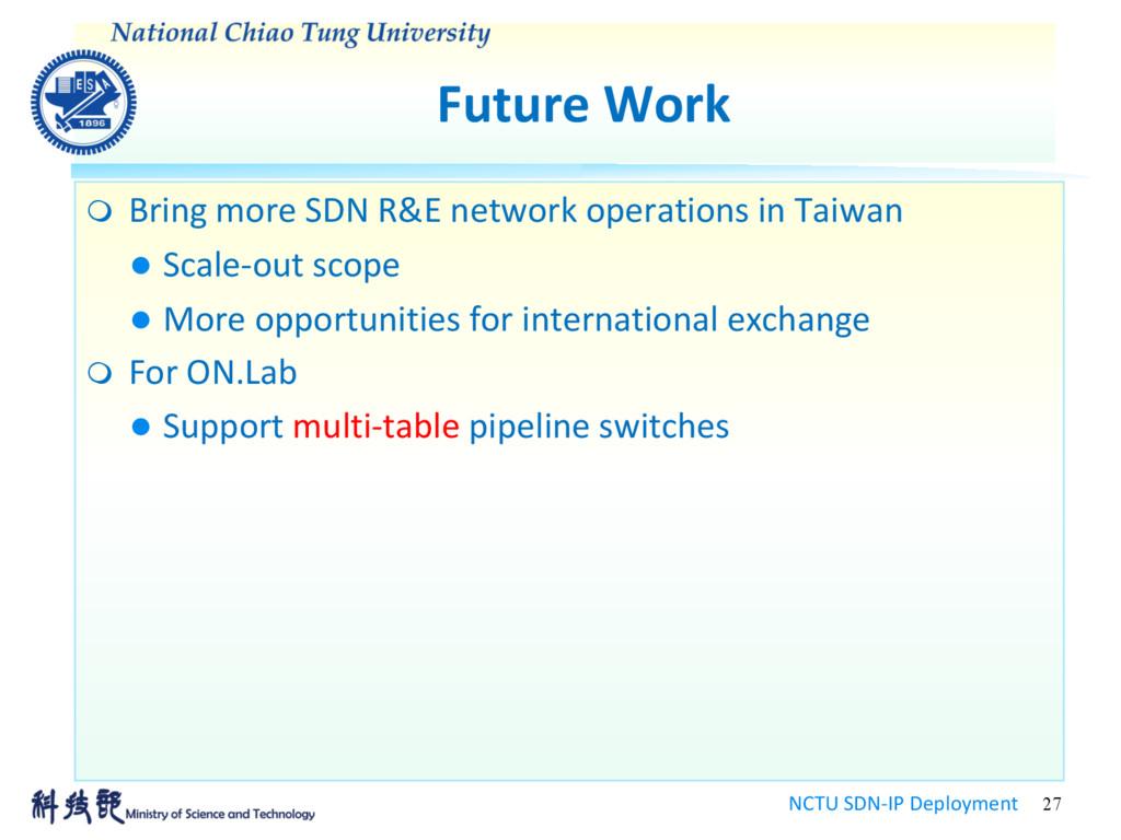 Future Work NCTU SDN-IP Deployment 27 m Bring m...