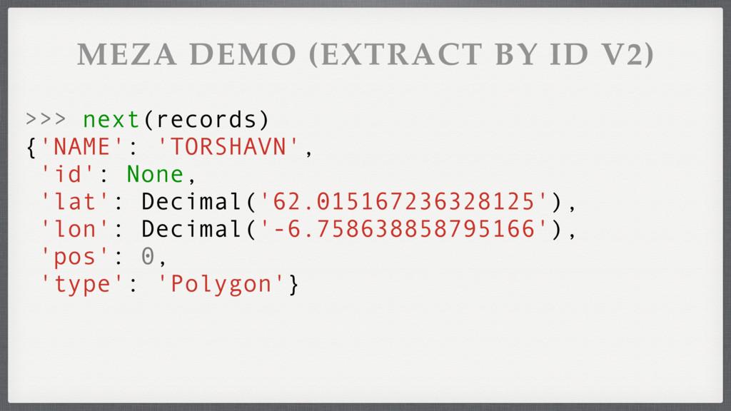 MEZA DEMO (EXTRACT BY ID V2) >>> next(records) ...