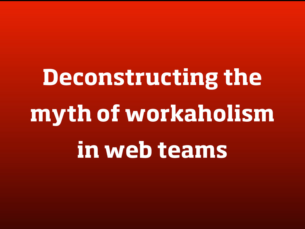 Deconstructing the myth of workaholism in web t...