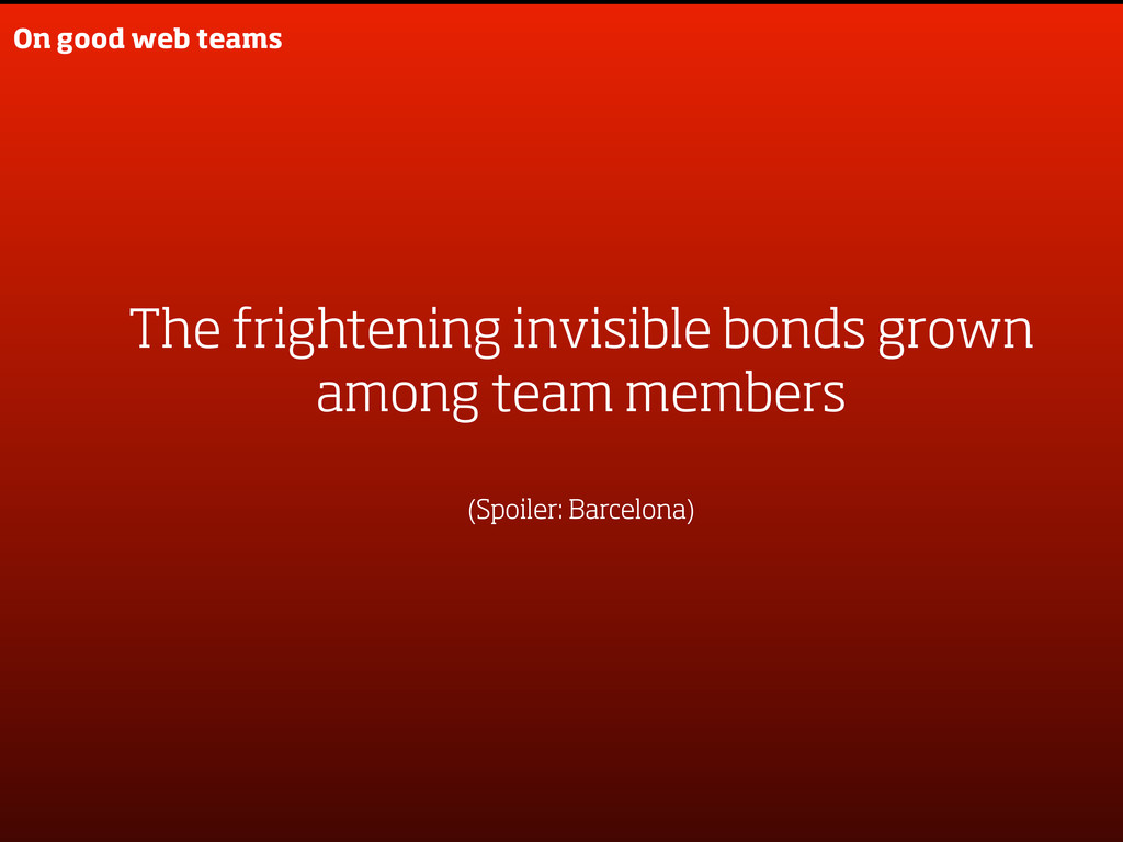 On good web teams The frightening invisible bon...