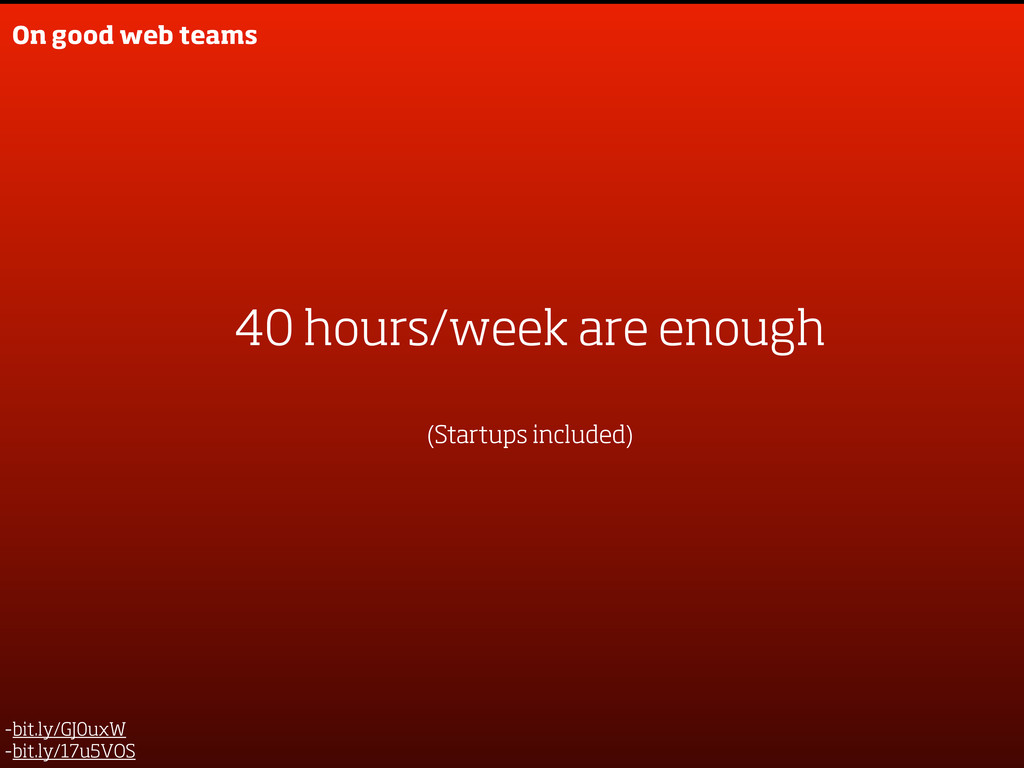 On good web teams 40 hours/week are enough (Sta...