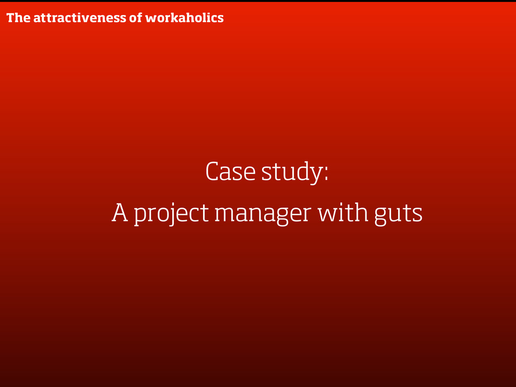 The attractiveness of workaholics Case study: A...