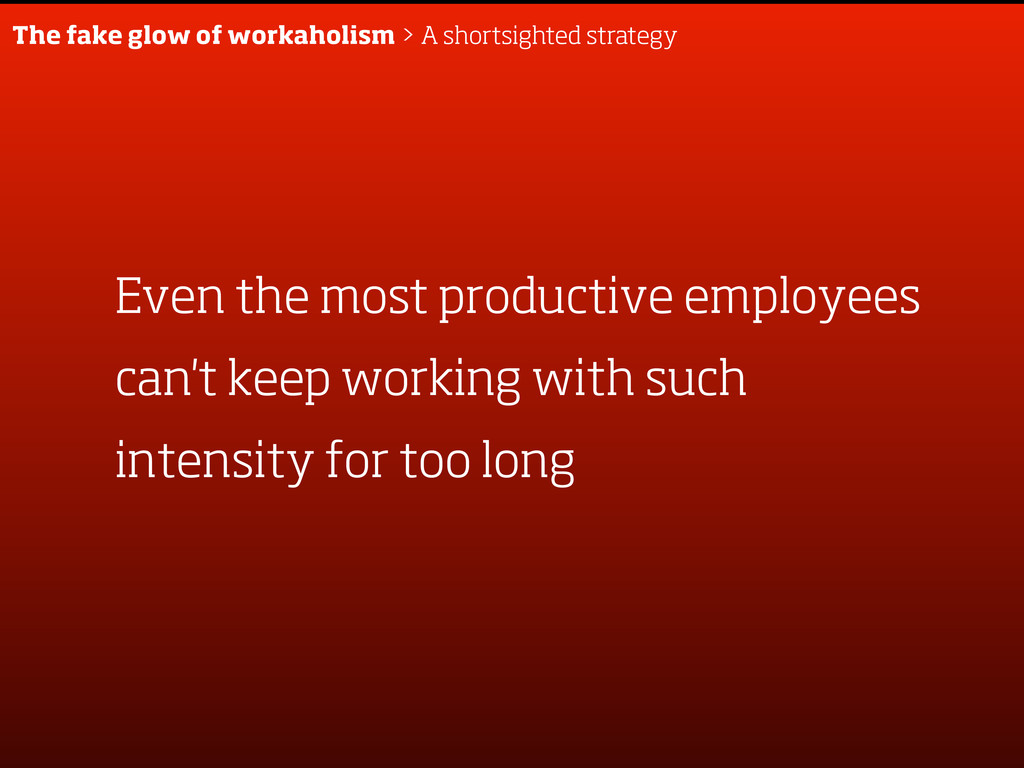 Even the most productive employees can't keep w...