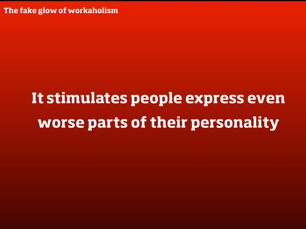 The fake glow of workaholism It stimulates peop...