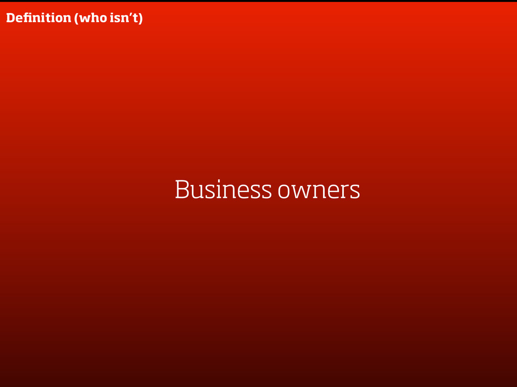 Definition (who isn't) Business owners