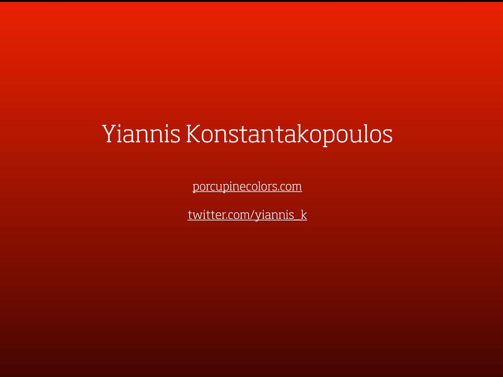 Yiannis Konstantakopoulos porcupinecolors.com t...