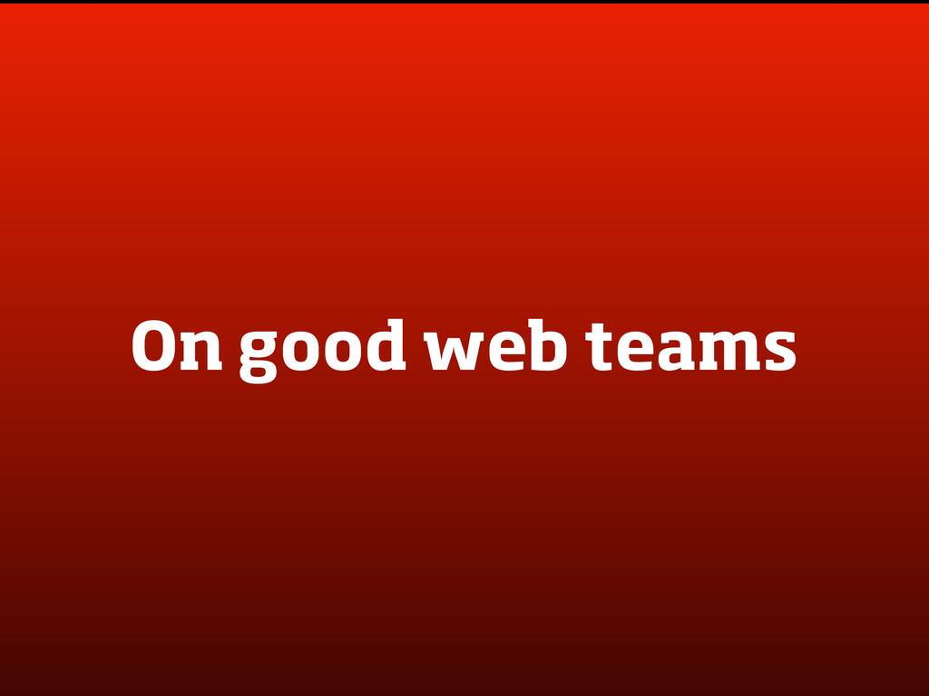 On good web teams