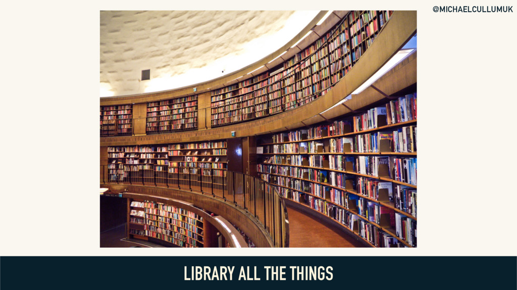 @MICHAELCULLUMUK LIBRARY ALL THE THINGS