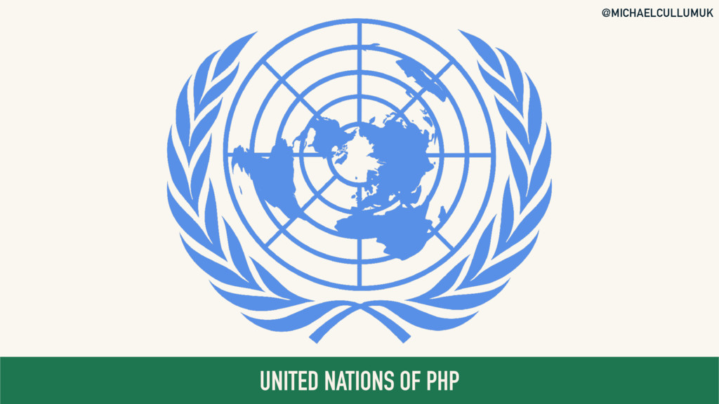 @MICHAELCULLUMUK UNITED NATIONS OF PHP