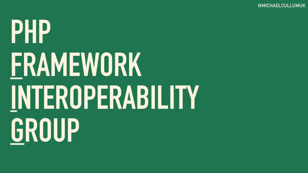 @MICHAELCULLUMUK PHP FRAMEWORK INTEROPERABILITY...