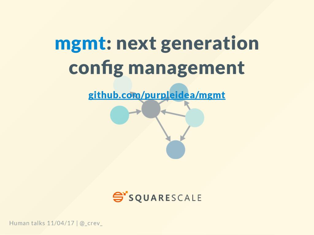 mgmt: next generation con g management github.c...