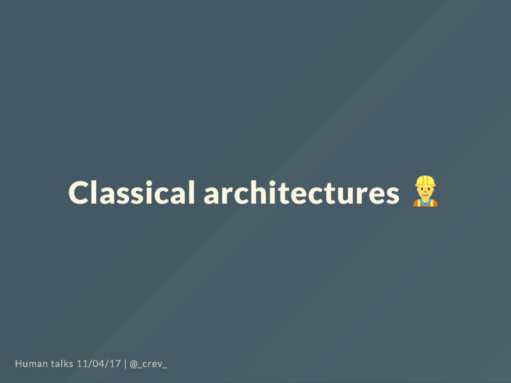 Classical architectures Human talks 11/04/17   ...