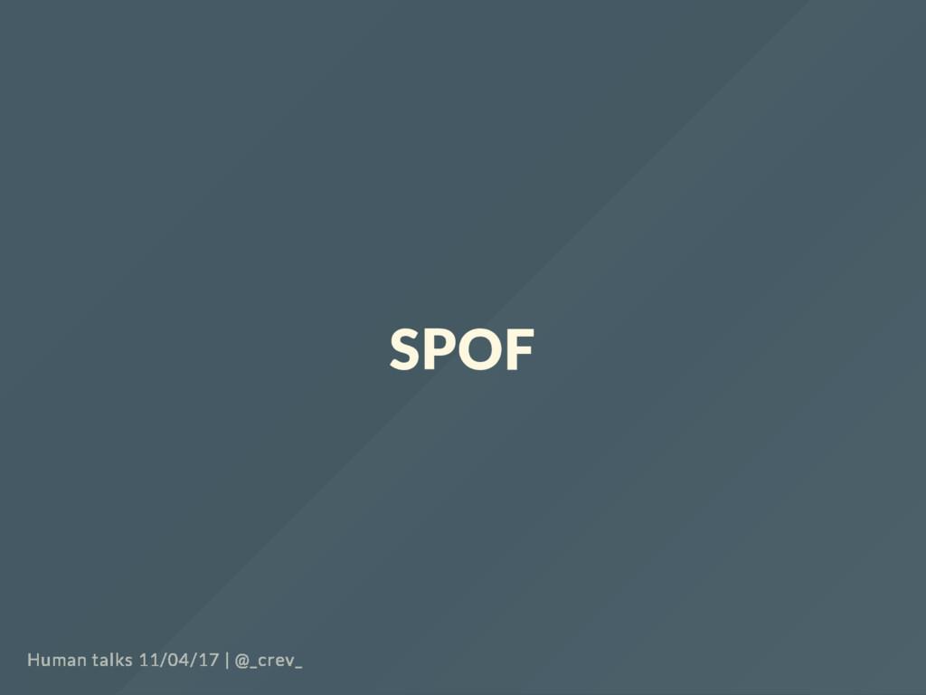 SPOF Human talks 11/04/17   @_crev_