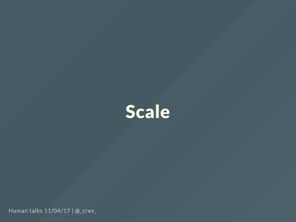 Scale Human talks 11/04/17   @_crev_