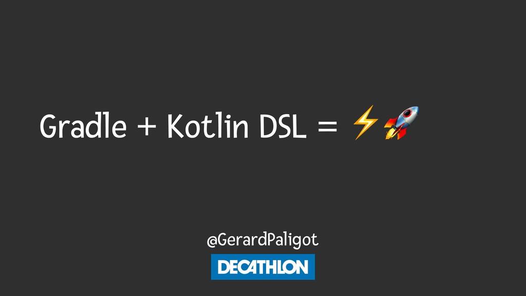 """Gradle + Kotlin DSL = ⚡"""" @GerardPaligot"""