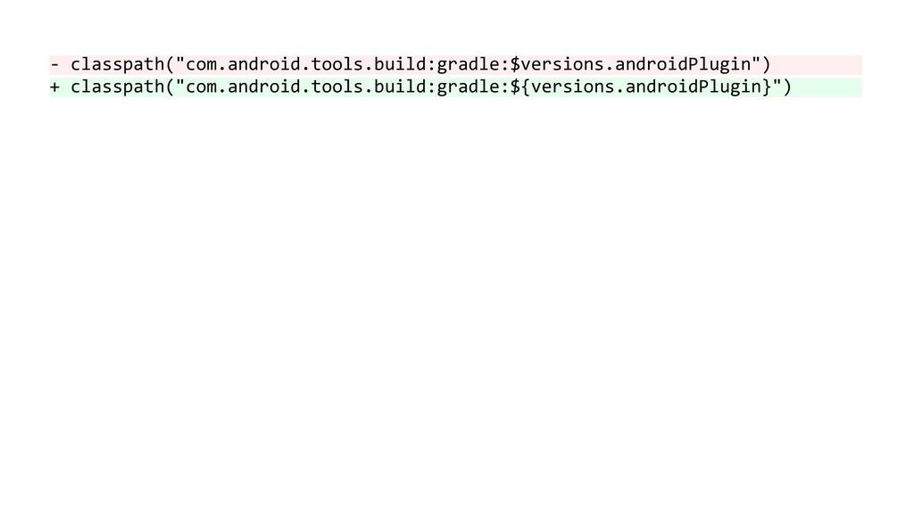 "- classpath(""com.android.tools.build:gradle:$ve..."