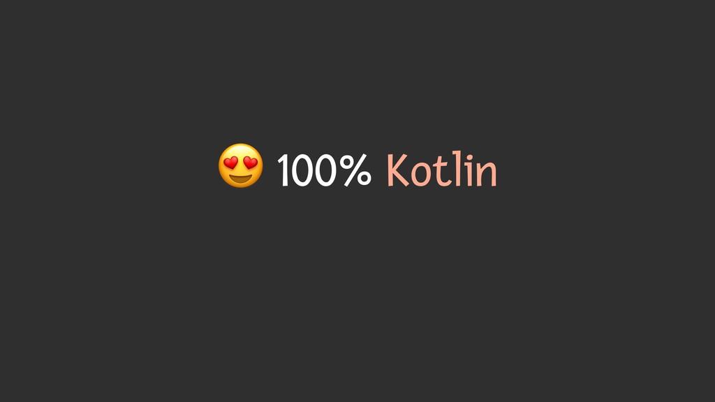 # 100% Kotlin