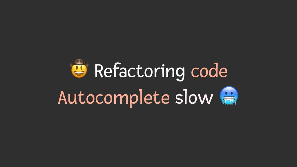 ' Refactoring code Autocomplete slow (