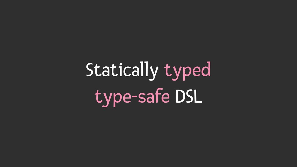 Statically typed type-safe DSL