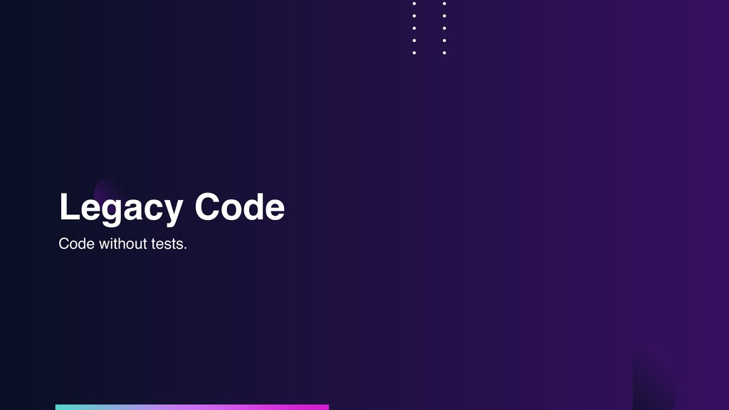 Legacy Code Code without tests.