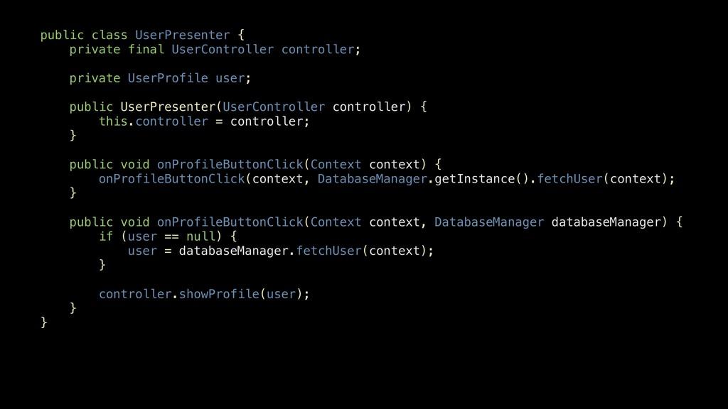 public class UserPresenter { private final User...