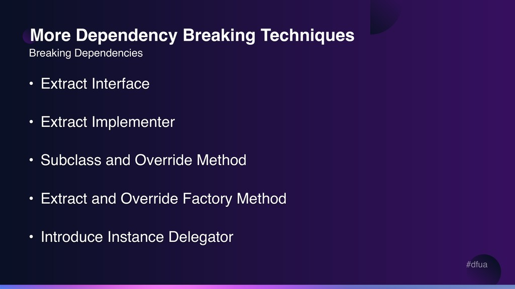 #dfua More Dependency Breaking Techniques • Ext...