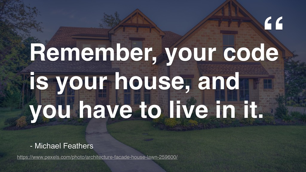""""""" """" Remember, your code is your house, and you ..."""