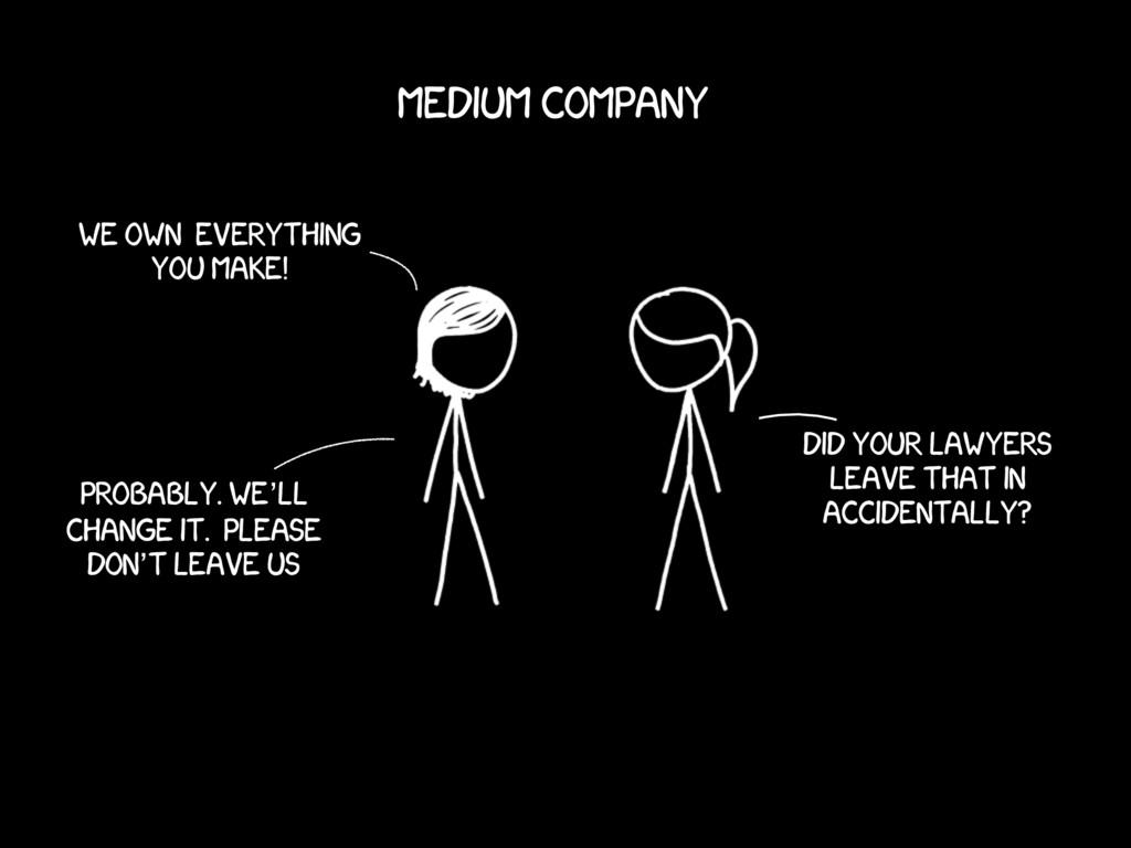 We own everything You make! Medium company Prob...