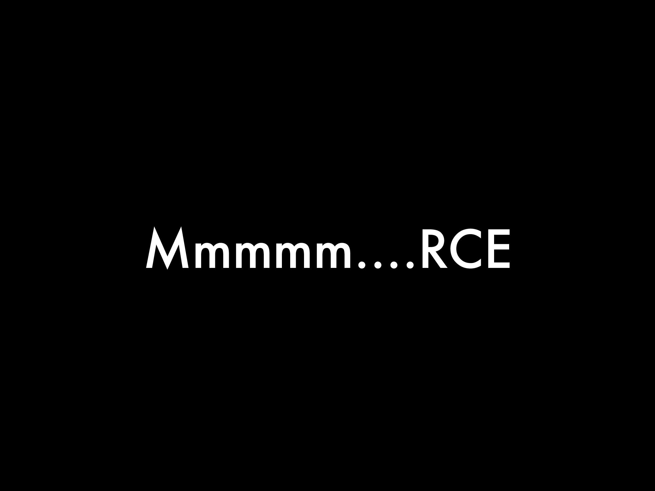 Mmmmm….RCE