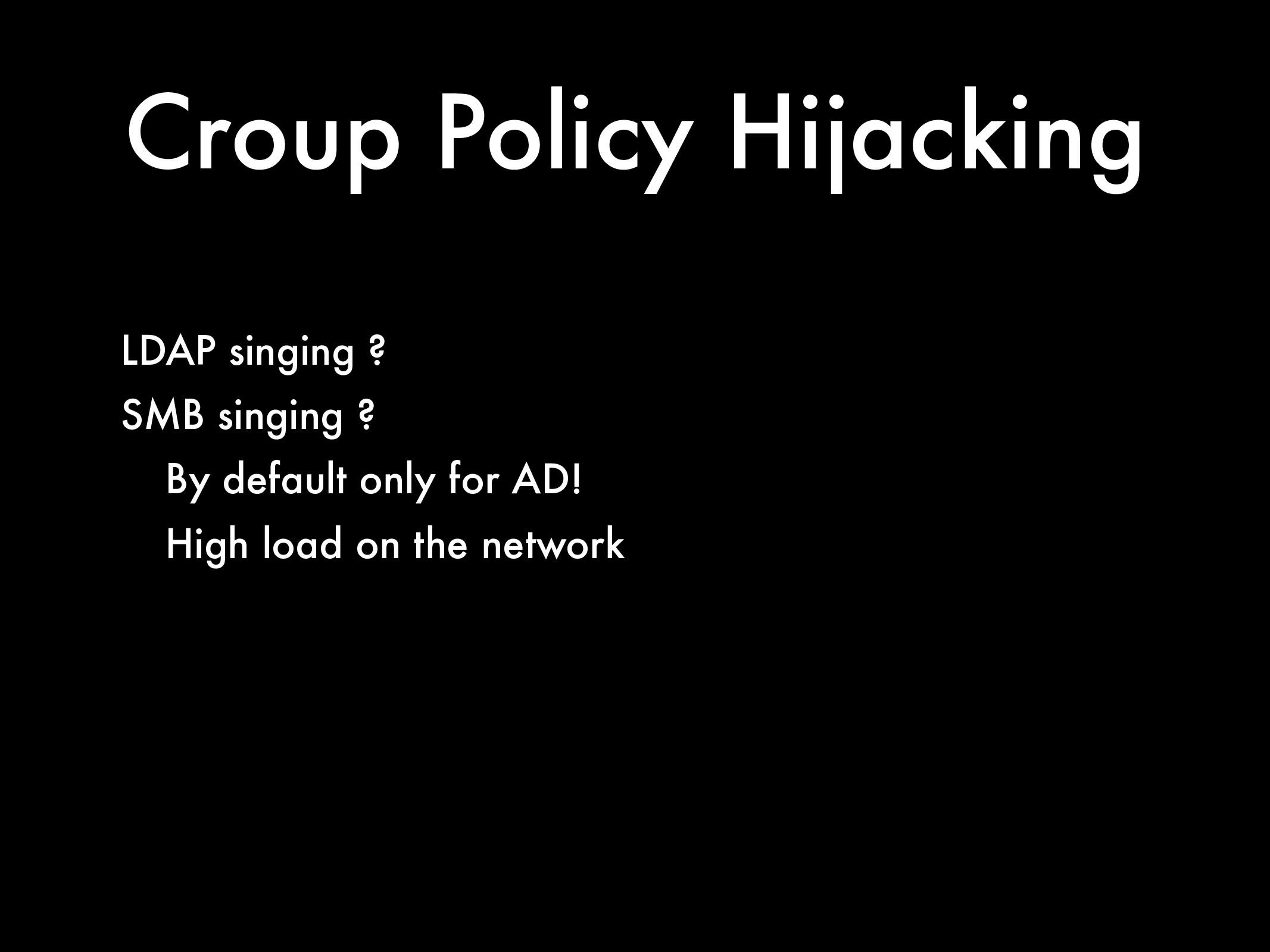 Croup Policy Hijacking LDAP singing ? SMB singi...