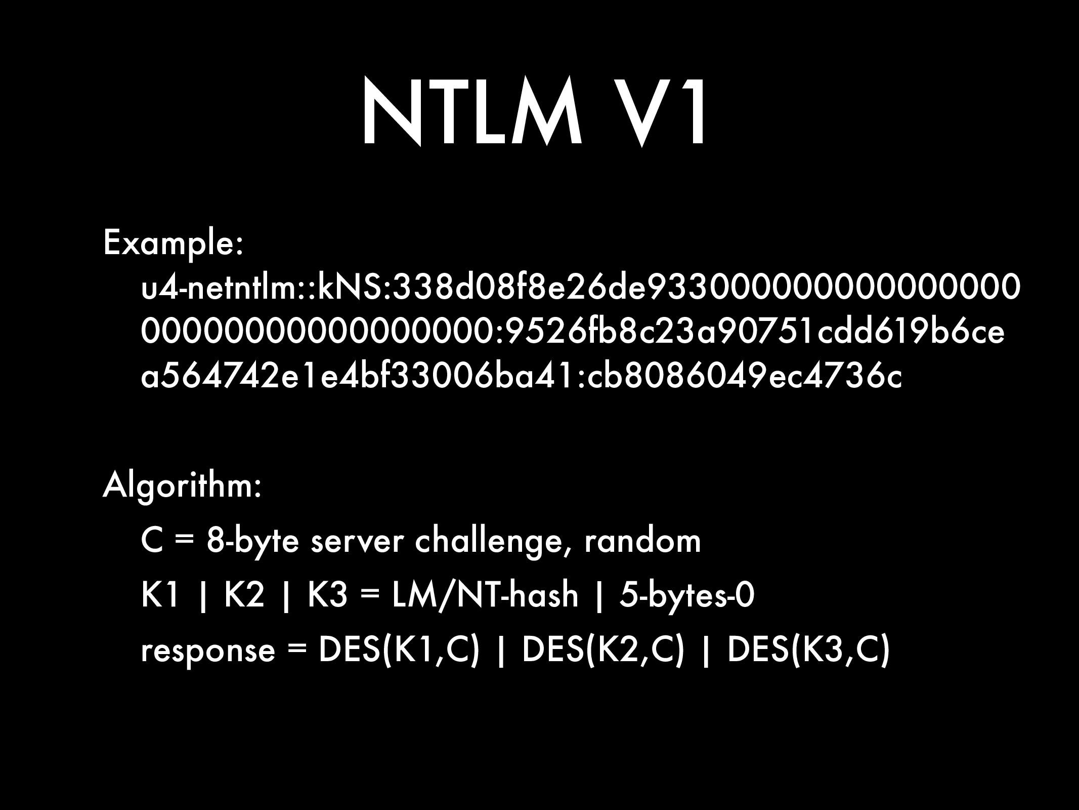 NTLM V1 Example: u4-netntlm::kNS:338d08f8e26de9...
