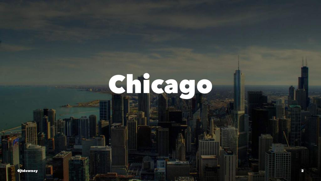 Chicago @jtdowney 2