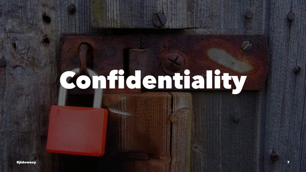 Confidentiality @jtdowney 7