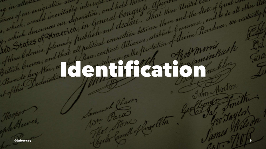 Identification @jtdowney 9