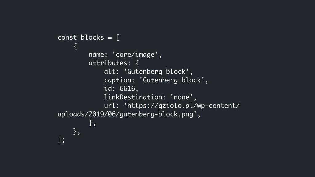 const blocks = [ { name: 'core/image', attri...